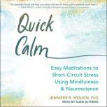 Quick Calm Easy Meditations to Short-Circuit Stress Using Mindfulness and Neuroscience, PhD Wolkin