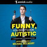 Funny, You Don't Look Autistic A Comedian's Guide to Life on the Spectrum, Michael McCreary