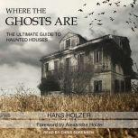Where the Ghosts Are The Ultimate Guide to Haunted Houses, Hans Holzer