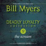 Deadly Loyalty Collection: The Scream, Bill Myers