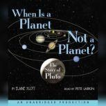 When Is a Planet Not a Planet? The Story of Pluto, Elaine Scott