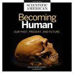 Becoming Human, Scientific American