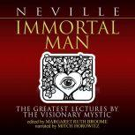 Immortal Man The Greatest Lectures by the Visionary Mystic, Neville Goddard
