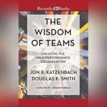 The Wisdom of Teams Creating the High-Performance Organization, Jon R. Katzenbach
