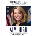 Aim High Chart Your Course and Find Success, Deborah Lee James