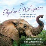 The Elephant Whisperer My Life with the Herd in the African Wild, Lawrence Anthony
