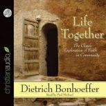 Life Together The Classic Exploration of Faith in Community, Dietrich Bonhoeffer
