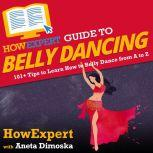 HowExpert Guide to Belly Dancing 101+ Tips to Learn How to Belly Dance from A to Z, HowExpert