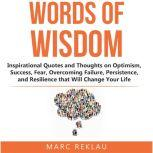 Words of Wisdom Inspirational Quotes and Thoughts on Optimism, Success, Fear, Overcoming Failure,Persistence, and Resilience that Will Change Your Life, Marc Reklau