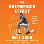 The Kaepernick Effect Taking a Knee, Changing the World, Dave Zirin