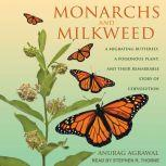 Monarchs and Milkweed A Migrating Butterfly, a Poisonous Plant, and Their Remarkable Story of Coevolution, Anurag Agrawal