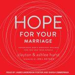 Hope For Your Marriage Experience God's Greatest Desires for You and Your Spouse, Ashlee Hurst