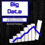 Big Data Analytics in Revolution for Business and Science, David Feldspar