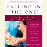 Calling in The One 7 Weeks to Attract the Love of Your Life, Katherine Woodward Thomas
