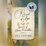 Book of Ages The Life and Opinions of Jane Franklin, Jill Lepore