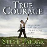 True Courage Emboldened by God in a Disheartening World, Steve Farrar