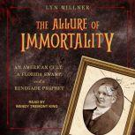 The Allure of Immortality An American Cult, a Florida Swamp, and a Renegade Prophet, Lyn Millner
