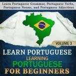 Learn Portuguese: Learning Portuguese for Beginners, 3 Learn Portuguese Grammar, Portuguese Verbs, Portuguese Nouns, and Portuguese Adjectives, Language Academy