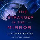 The Stranger in the Mirror A Novel, Liv Constantine