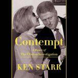 Contempt A Memoir of the Clinton Investigation, Ken Starr