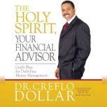 The Holy Spirit, Your Financial Advisor God's Plan for Debt-Free Money Management, Creflo Dollar