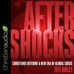 Aftershocks Christians Entering a New Era of Global Crisis, Jeff Kinley
