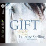 The Gift A Horse, a Boy, and a Miracle of Love, Lauraine Snelling