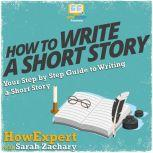 How To Write a Short Story Your Step By Step Guide to Writing a Short Story, HowExpert