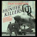 The Hunter Killers The Extraordinary Story of the First Wild Weasels, the Band of Maverick Aviators Who Flew the Most Dangerous Missions of the Vietnam War, Dan Hampton