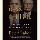 Days of Fire Bush and Cheney in the White House, Peter Baker
