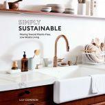 Simply Sustainable Moving Toward Plastic-Free, Low-Waste Living, Lily Cameron