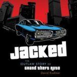 Jacked The Outlaw Story of Grand Theft Auto, David Kushner