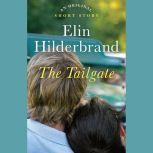 The Tailgate An Original Short Story, Elin Hilderbrand