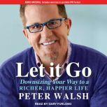 Let It Go Downsizing Your Way to a Richer, Happier Life, Peter Walsh