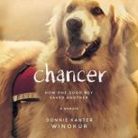 Chancer How One Good Boy Saved Another, Donnie Kanter Winokur