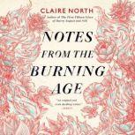 Notes from the Burning Age, Claire North