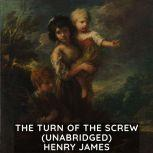 The Turn of the Screw (Unabridged), Henry James