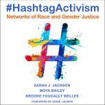 #HashtagActivism Networks of Race and Gender Justice, Moya Bailey