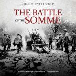 Battle of the Somme, The: The History and Legacy of World War I's Biggest Battle, Charles River Editors