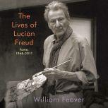 The Lives of Lucian Freud Fame, 1968-2011, William Feaver