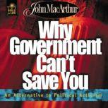 Why Government Can't Save You An Alternative to Political Activism, John F. MacArthur