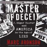 Master of Deceit J. Edgar Hoover and America in the Age of Lies