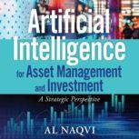 Artificial Intelligence for Asset Management and Investment A Strategic Perspective, Al Naqvi