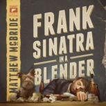 Frank Sinatra in a Blender, Matthew McBride