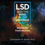 LSD and the Mind of the Universe Diamonds from Heaven, Christopher M. Bache