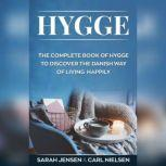 Hygge The Complete Book of Hygge To Discover The Danish Way To Live Happily, Sarah Jensen, Carl Nielsen