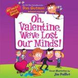 My Weird School Special: Oh, Valentine, We've Lost Our Minds!, Dan Gutman