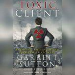 The Toxic Client Knowing and Avoiding Problem Customers, Garrett Sutton