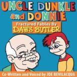 Uncle Dunkle and Donnie Fractured Fables by Daws Butler, Joe Bevilacqua and Daws Butler