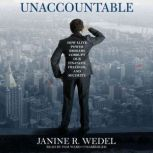 Unaccountable How Elite Power Brokers Corrupt Our Finances, Freedom, and Security, Janine R. Wedel